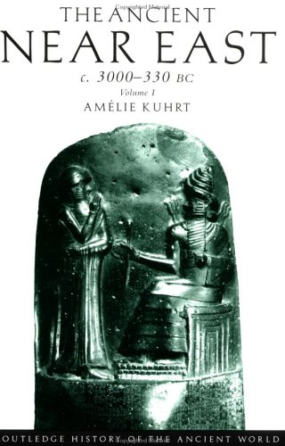 The Ancient Near East c. 3000-330 BC, Vol. 1 (Routledge History of the Ancient World)