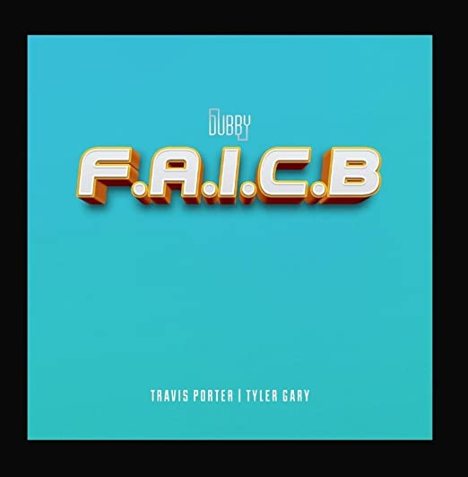 Dubby F A I C B Feat Travis Porter Tyler Gary