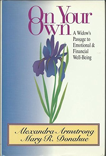 On Your Own: A Widow's Passage to Emotional and Financial Well-Being by Alexandra Armstrong, Mary R. Donahue