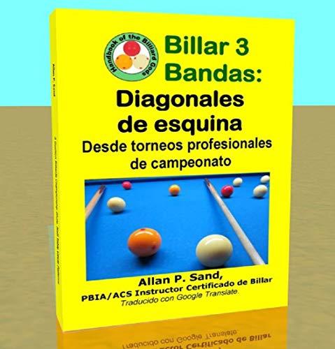 Billar 3 Bandas - Diagonales de esquina: Desde torneos profesionales de campeonato por Allan Sand