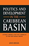 img - for Politics and Development in the Caribbean Basin: Central America and the Caribbean in the New World Order book / textbook / text book