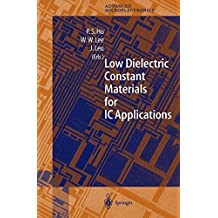 Low Dielectric Constant Materials for IC Applications (Springer Series in Advanced Microelectronics Book 9)
