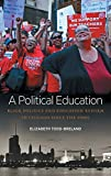"Elizabeth Todd-Breland, ""A Political Education: Black Politics and Education Reform in Chicago since the 1960s"" (UNC Press, 2018)"