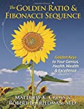 The Golden Ratio & Fibonacci Sequence: Golden Keys to Your Genius, Health, Wealth & Excellence