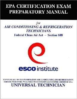 esco institute section 608 certification exam preparatory manual rh amazon com esco institute epa certification exam preparatory manual esco institute epa certification exam preparatory manual