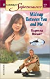 Midway Between You and Me, Rogenna Brewer, 0373710704
