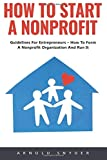 How To Start A Nonprofit: Guidelines For Entrepreneurs - How To Form A Nonprofit Organization And Run It!
