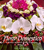 Flora Domestica: A History of British Flower Arranging 1500-1930