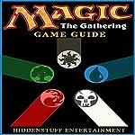 Magic the Gathering Game Guide |  HiddenStuff Entertainment