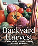 Backyard Harvest: A Year-Round Guide to Growing