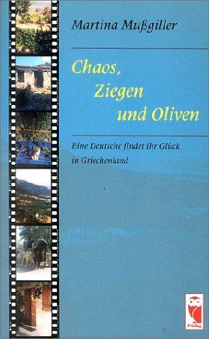 Chaos, Ziegen und Oliven: Eine Deutsche findet ihr Glück in Griechenland (Frieling - Reisen)