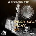 Dreh dich nicht um Hörbuch von Jennifer L. Armentrout Gesprochen von: Katja Sallay