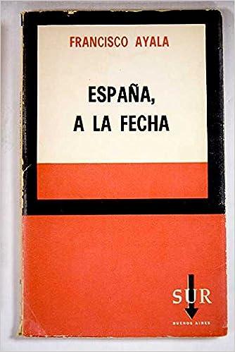 España, a la fecha España a la fecha - Función social de la literatura - El problema de España . Tapa de Ricardo de los Heros.: Amazon.es: AYALA, Francisco.-: Libros