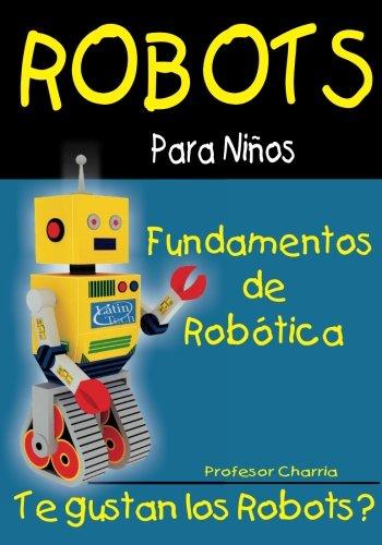 Fundamentos de Robotica: Diversion para Grandes y Chicos (Robots para Niños) (Volume 1)