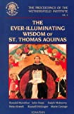 img - for The Ever-Illuminating Wisdom of St. Thomas Aquinas: Papers Presented at a Conference Sponsored by the Wethersfield Institute New York City, October ... of the Wethersfield Institute, Volume 8) book / textbook / text book