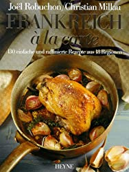Frankreich a la carte. 130 einfache und raffinierte Rezepte aus 18 Regionen
