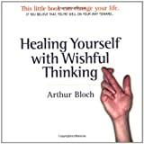 Healing Yourself with Wishful Thinking, Arthur Bloch, 1580084400