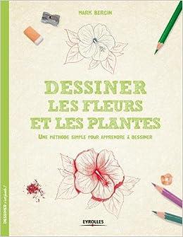 Amazon Fr Dessiner Les Fleurs Et Les Plantes Une Methode Simple