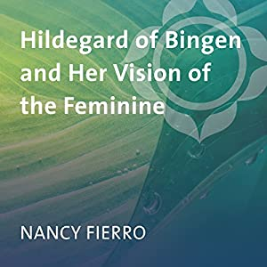 Hildegard of Bingen and Her Vision of the Feminine Audiobook