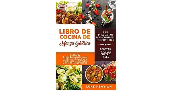 Libro de Cocina de Manga Gástrica: Un libro de Cocina Bariátrica Esencial con Recetas Saludables y Deliciosas para la Cirugía y Dieta de Manga Gástrica ...
