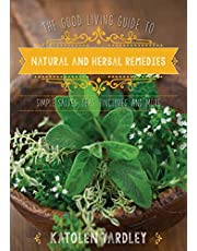 The Good Living Guide to Natural and Herbal Remedies: Simple Salves, Teas, Tinctures, and More