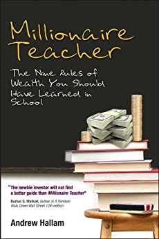 Millionaire Teacher: The Nine Rules of Wealth You Should Have Learned in School by [Hallam, Andrew]