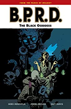 B.P.R.D. The Black Goddess by Mike Mignola and others
