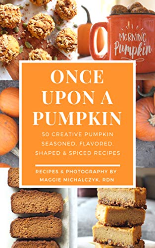 Once Upon a Pumpkin: 50 Creative Pumpkin Seasoned, Flavored, Shaped, & Spiced Recipes by Maggie Michalczyk