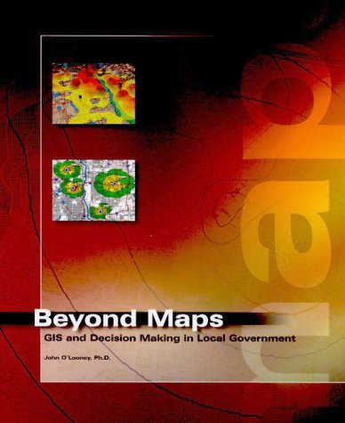 Beyond Maps: GIS Decision Making in Local Government