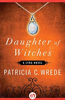 Daughter of Witches (The Lyra Novels Book 2) by [Wrede, Patricia C.]