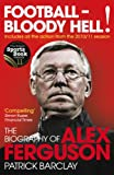 Front cover for the book Football-Bloody Hell!: The Biography of Alex Ferguson by Patrick Barclay