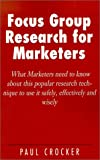 Focus Group Research for Marketers, Paul Crocker, 1401017061