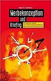 Werbekonzeption und Briefing. Ein praktischer Leitfaden zum Erstellen zielgruppenspezifischer Werbe- und Kommunikationskonzepte