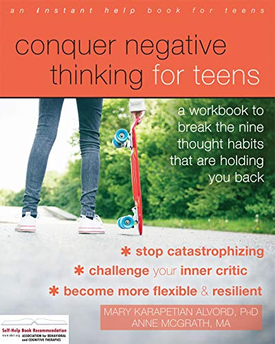 Conquer Negative Thinking for Teens: A Workbook to Break the Nine Thought Habits That Are Holding You -