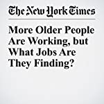 More Older People Are Working, but What Jobs Are They Finding? | Quoctrung Bui