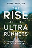 The Rise of the Ultra Runners: A Journey to the Edge of Human Endurance: more info