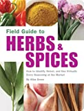 Field Guide to Herbs & Spices: How to Identify, Select, and Use Virtually Every Seasoning on the Market