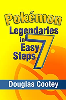 Pokémon Legendaries in 7 Easy Steps by [Cootey, Douglas]