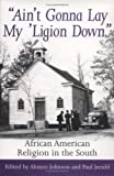 Ain't Gonna Lay My 'Ligion Down : African American Religion in the South, , 1570031096