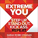Extreme You: Step Up. Stand Out. Kick Ass. Repeat. Audiobook by Sarah Robb O'Hagan Narrated by Sarah Robb O'Hagan, Sandy Rustin