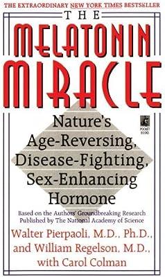 The Melatonin Miracle. Natures Age-Reversing, Disease-Fighting, Sex-Enhancing
