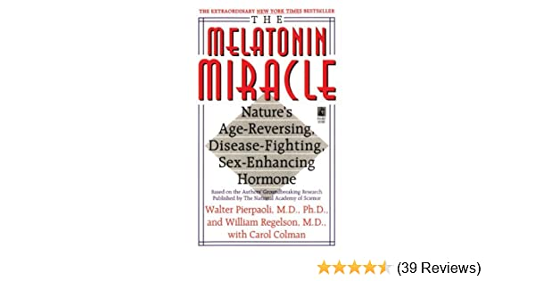 The Melatonin Miracle. Natures Age-Reversing, Disease-Fighting, Sex-Enhancing Hormone Import