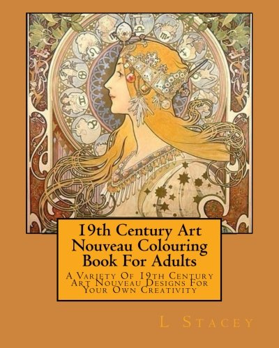 - Amazon.com: 19th Century Art Nouveau Colouring Book For Adults: A Variety  Of 19th Century Art Nouveau Designs For Your Own Creativity  (9781523966301): Stacey, L: Books