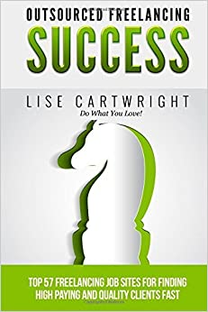 Book Outsourced Freelancing Success: Top 57 Freelancing Job Sites to Find High Payi: Volume 5 (OFS Guide Series) by Lise Cartwright (2015-02-12)