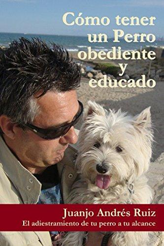 <Descargar> ➵ Como tener un perro obediente y educado: El adiestramiento de tu perro a tu alcance Autor Juanjo Andres Ruiz – Plummovies.info