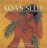 Koa's Seed, Carolyn Han, 1933067020