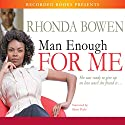 Man Enough for Me Audiobook by Rhonda Bowen Narrated by Shari Peele