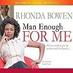 Man Enough for Me | Rhonda Bowen