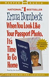 When You look Like Your Passport Photo, It's Time to Go Home par Erma Bombeck