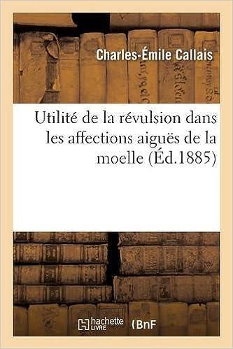 Meilleurs livres gratuits à télécharger sur ibooks Utilité de la révulsion dans les affections aiguës de la moelle PDF
